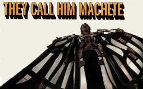They call him MACHETE
