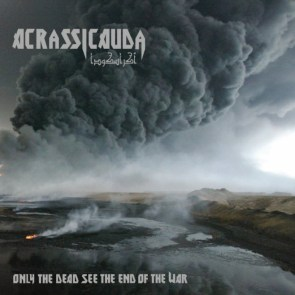 "Acrassicauda ""Only the dead see the end of the war"""