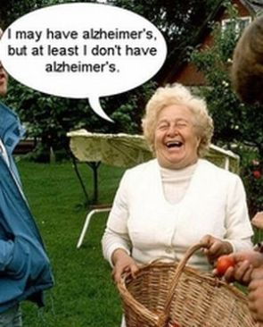 At least I don't have Alzheimers