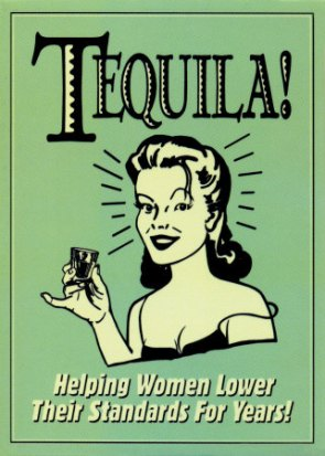 tequila – Helping Women Lower Their Standards For Years