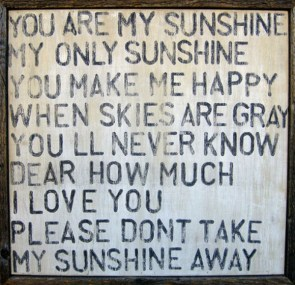You Are My Sunshine…