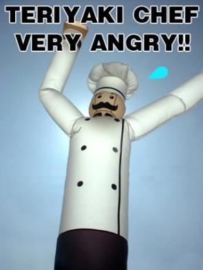 Teriyaki Chef Very Angry!!