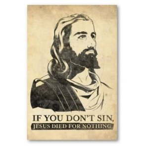 If you don`t sin, Jesus died for nothing