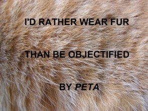 I'D RATHER WEAR FUR THAN BE OBJECTIFIED BY PETA
