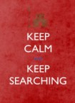 Keep Calm And Keep Searching