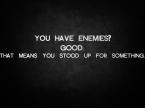 have enemies?