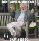 I don't always drink beer…
