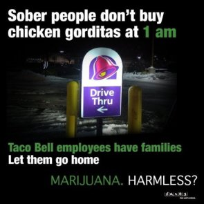 Think of the poor Taco Bell employees, don't smoke pot