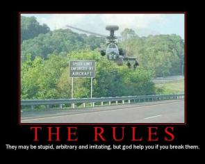 Rules – They may be stupid, arbitrary and irritating, but god help you if you break them