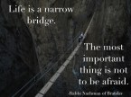 Life is a narrow bridge