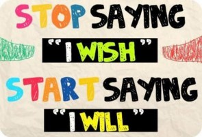 "stop saying ""i wish"""