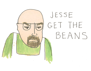 get the beans, jesse