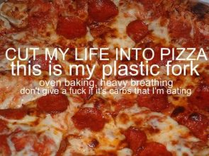 Cut my life into pizza
