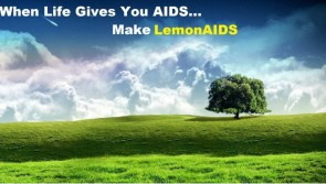 When life give you AIDS…