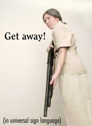 Get away!