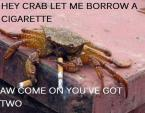 Greedy Chainsmoking Crab