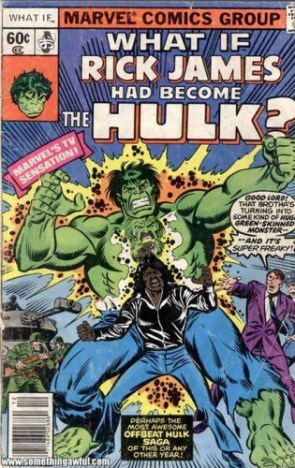 What if Rick James had become The Hulk?
