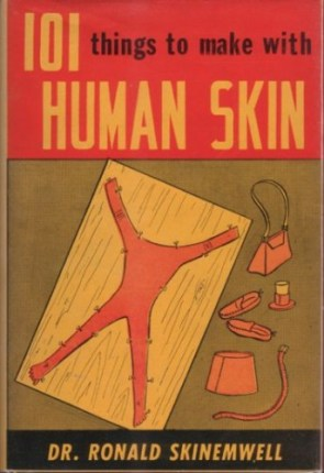 101 Things To Make With Human Skin