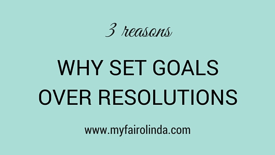 3 reasons why to set goals over resolutions
