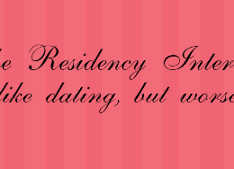 The Residency Interview- like dating, but worse!