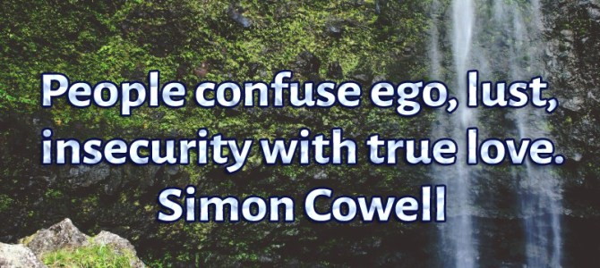 People confuse ego, lust, insecurity with true love