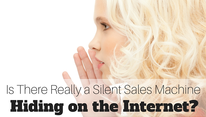 Is There Really A Silent Sales Machine?  Secrets From a Most Trusted Internet Marketer