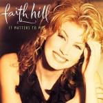Faith Hill ~ It Matters To Me