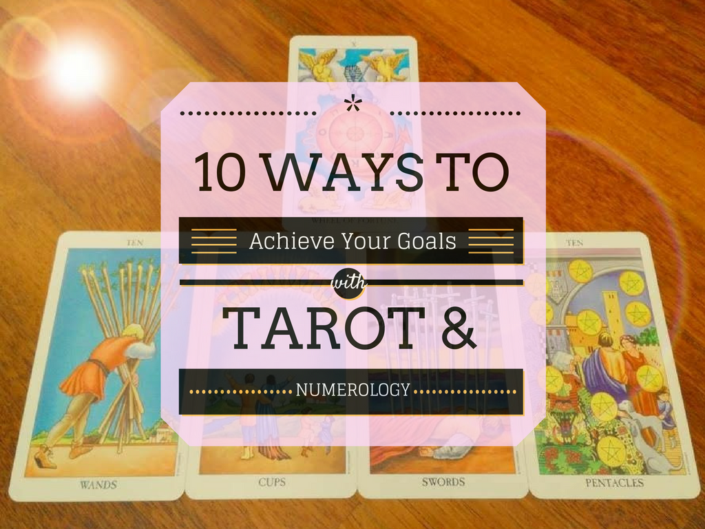 10 Ways to Achieve Your Goals with Tarot & Numerology