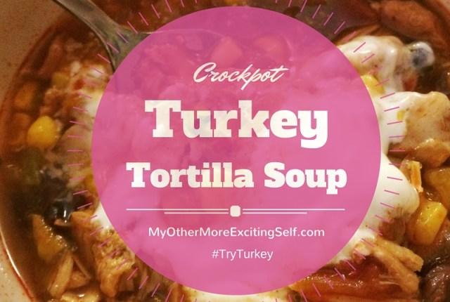 Crockpot Turkey Tortilla Soup | via MyOtherMoreExcitingSelf.com #tryturkey #serveturkey #switchtoturkey #crockpot #turkeyeveryda