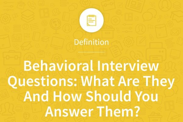 Behavioral Interview Questions What Are They And How Should You - how to answer interview questions