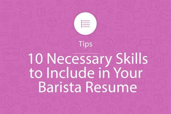 10 Necessary Skills to Include in Your Barista Resume - My Perfect