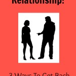 Improving Your Relationship: 3 Ways To Get Back On Track