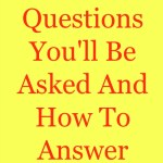Interview Questions You'll Be Asked And How To Answer Them