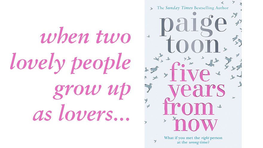 Five Years From Now Gorgeous New Romance from Paige Toon - My Weekly - in five years time