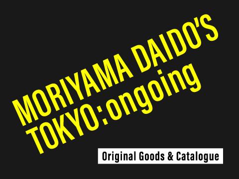 【NEW RELEASE】「MORIYAMA DAIDO'S TOKYO ongoing」Original Goods