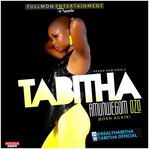 tha new  500x500 [Music] Tabitha    Amunwego M Ozo (Born Again)