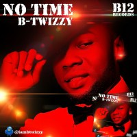 B-TWIZZY - NO TIME