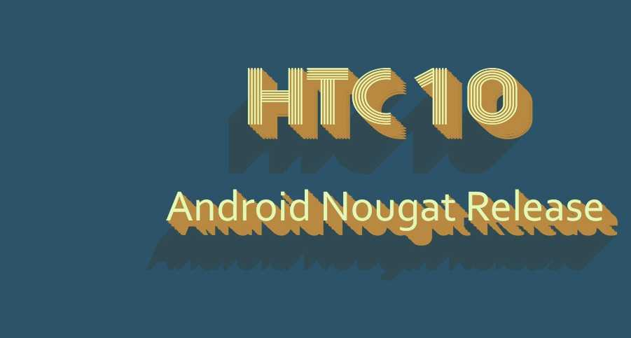 Rumor: HTC 10 Europe edition to get Android 7.0 Nougat soon
