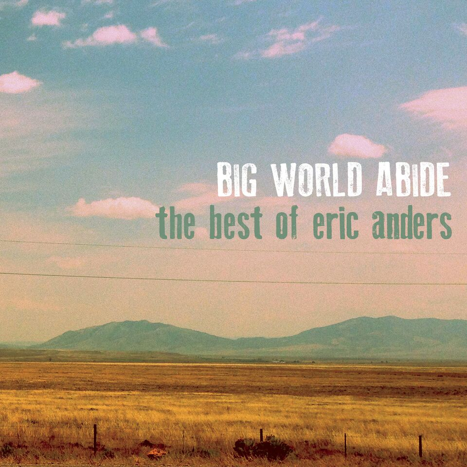 "Folk Artist Eric Anders releases ""Big World Abide"" The Best of Eric Anders"