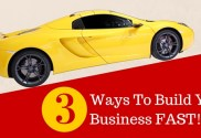 3 Ways To Build Your Business Fast