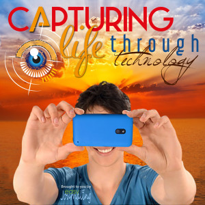 Capturing Life Through Technology