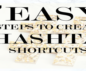 7 Easy Steps to Create Hashtag Shortcuts That Will Save you Time