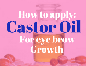 How to Apply Castor Oil to Eyebrow for Growth
