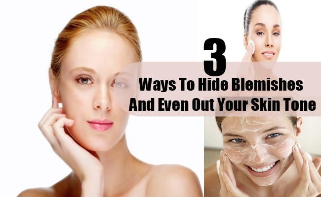 Ways To Hide Blemishes And Even Out Your Skin Tone