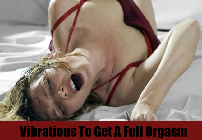 Vibrations To Get A Full Orgasm