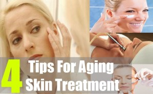 4 Tips For Aging Skin Treatment