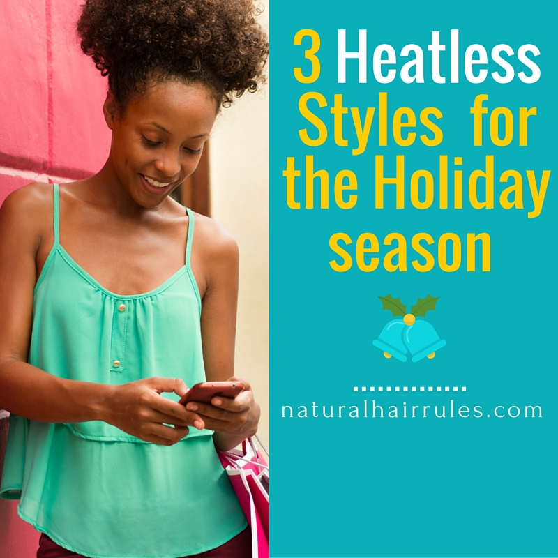 3 Natural Hair Heatless Styles For The Holiday Season