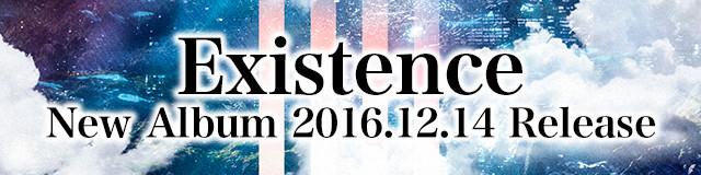 New Album「Existence」2016.12.14 Release