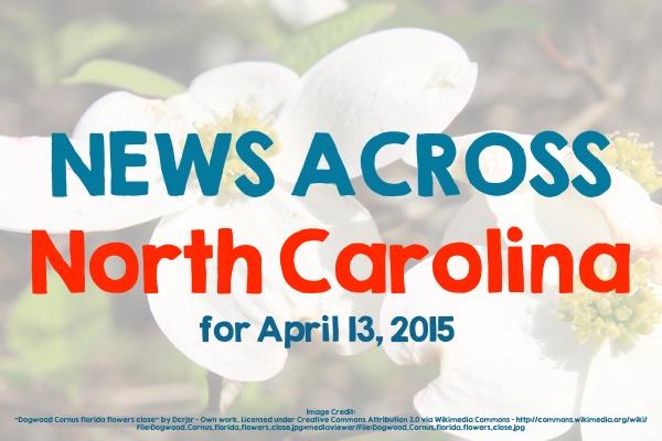 News Across North Carolina for April 13, 2015