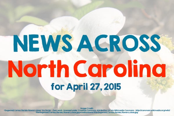 News Across North Carolina for April 27, 2015